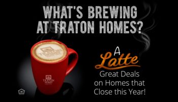 What's Brewing at Traton Homes? Homes That Can Close in 2018!